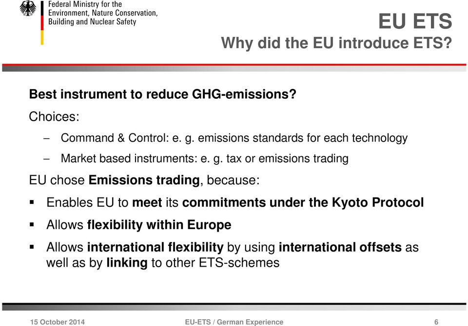 tax or emissions trading EU chose Emissions trading, because: Enables EU to meet its commitments under the