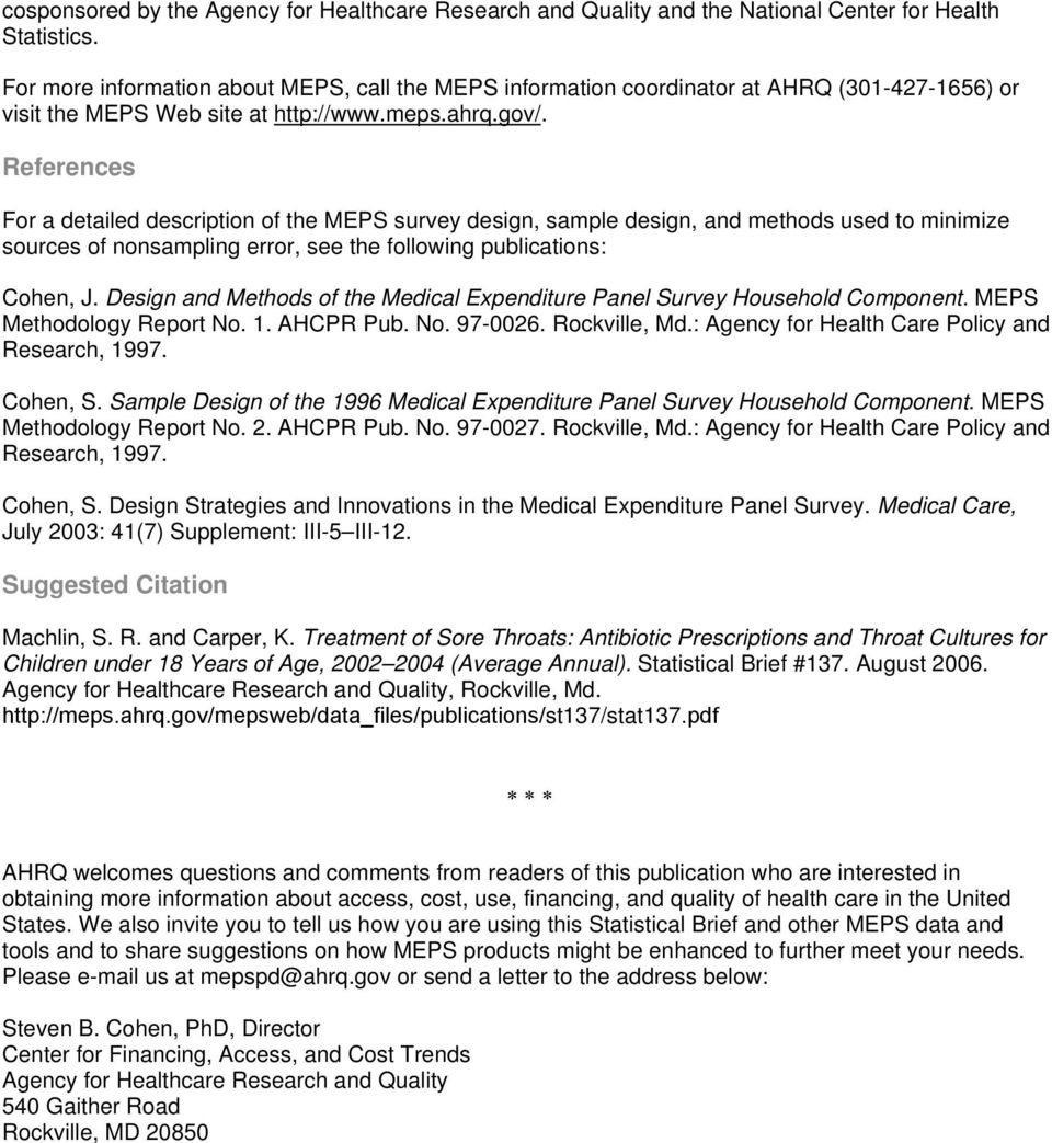 References For a detailed description of the MEPS survey design, sample design, and methods used to minimize sources of nonsampling error, see the following publications: Cohen, J.