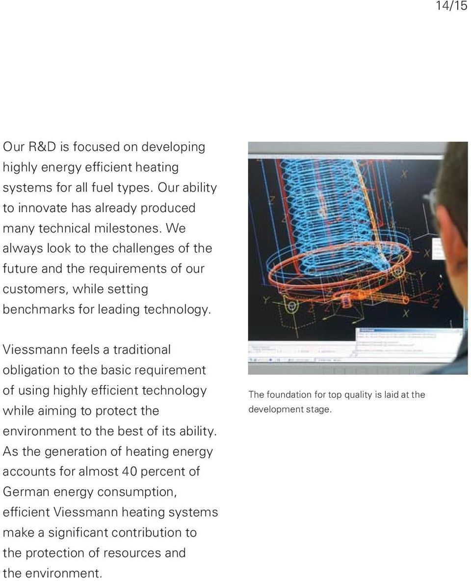Viessmann feels a traditional obligation to the basic requirement of using highly efficient technology while aiming to protect the environment to the best of its ability.