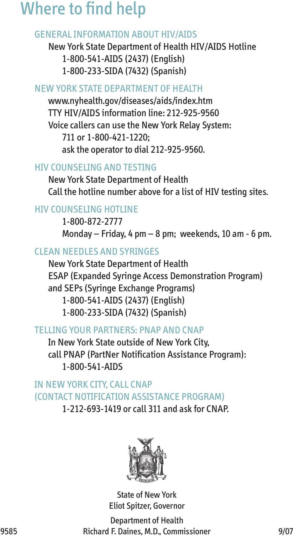 htm TTY HIV/AIDS information line: 212-925-9560 Voice callers can use the New York Relay System: 711 or 1-800-421-1220; ask the operator to dial 212-925-9560.