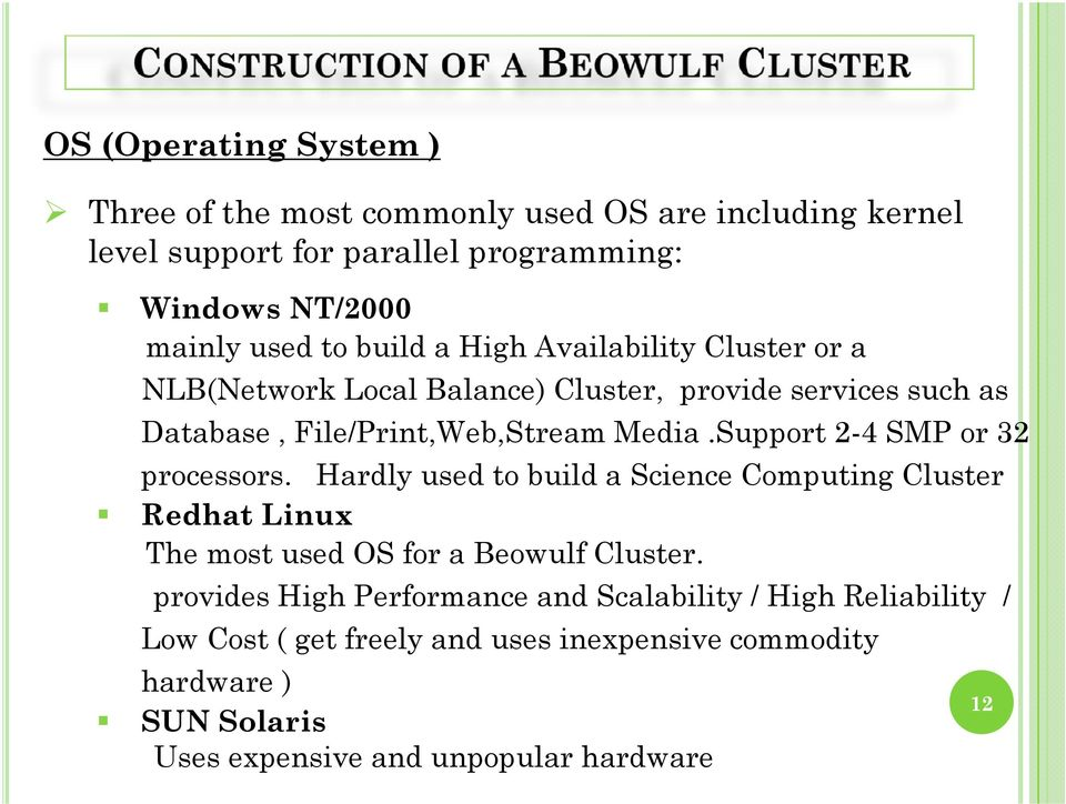 Support 2-4 SMP or 32 processors. Hardly used to build a Science Computing Cluster Redhat Linux The most used OS for a Beowulf Cluster.