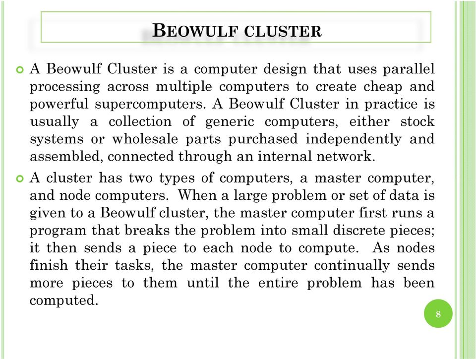 network. A cluster has two types of computers, a master computer, and node computers.