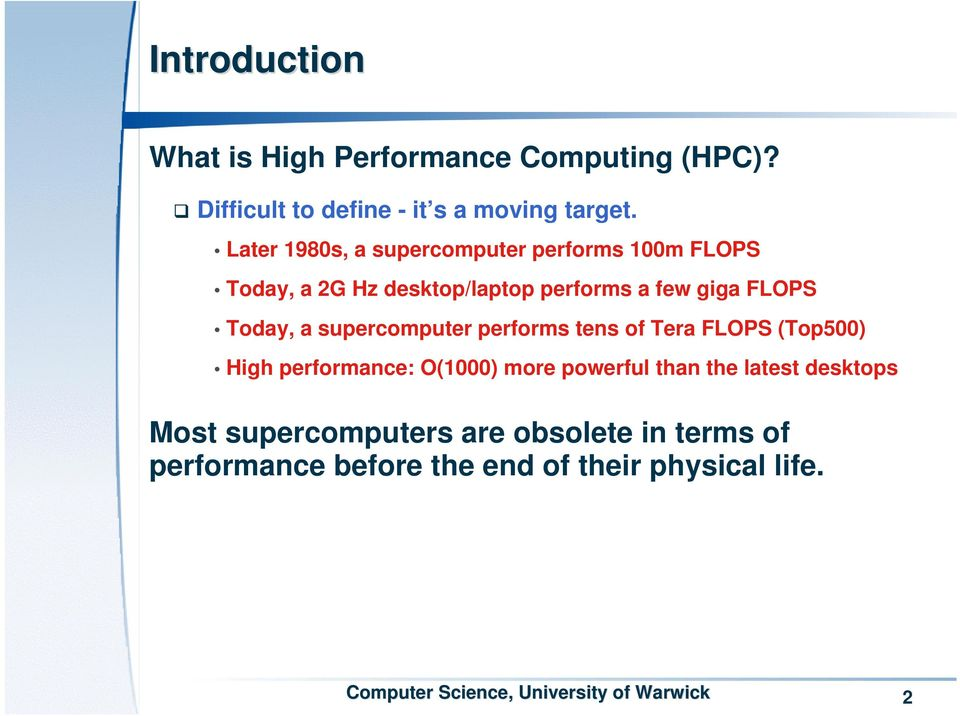 Today, a supercomputer performs tens of Tera FLOPS (Top500) High performance: O(1000) more powerful than