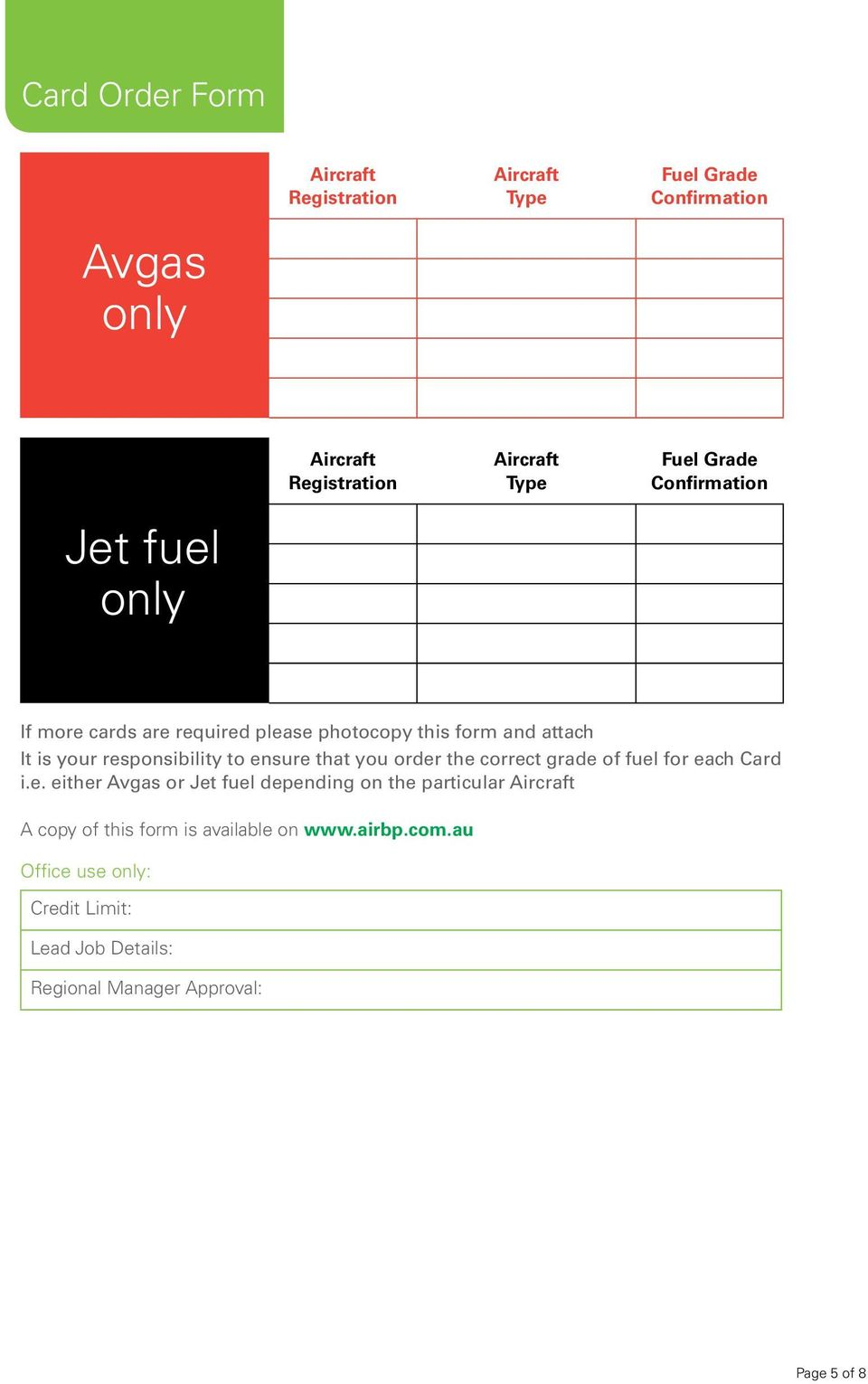 to ensure that you order the correct grade of fuel for each Card i.e. either Avgas or Jet fuel depending on the particular Aircraft A copy of this form is available on www.