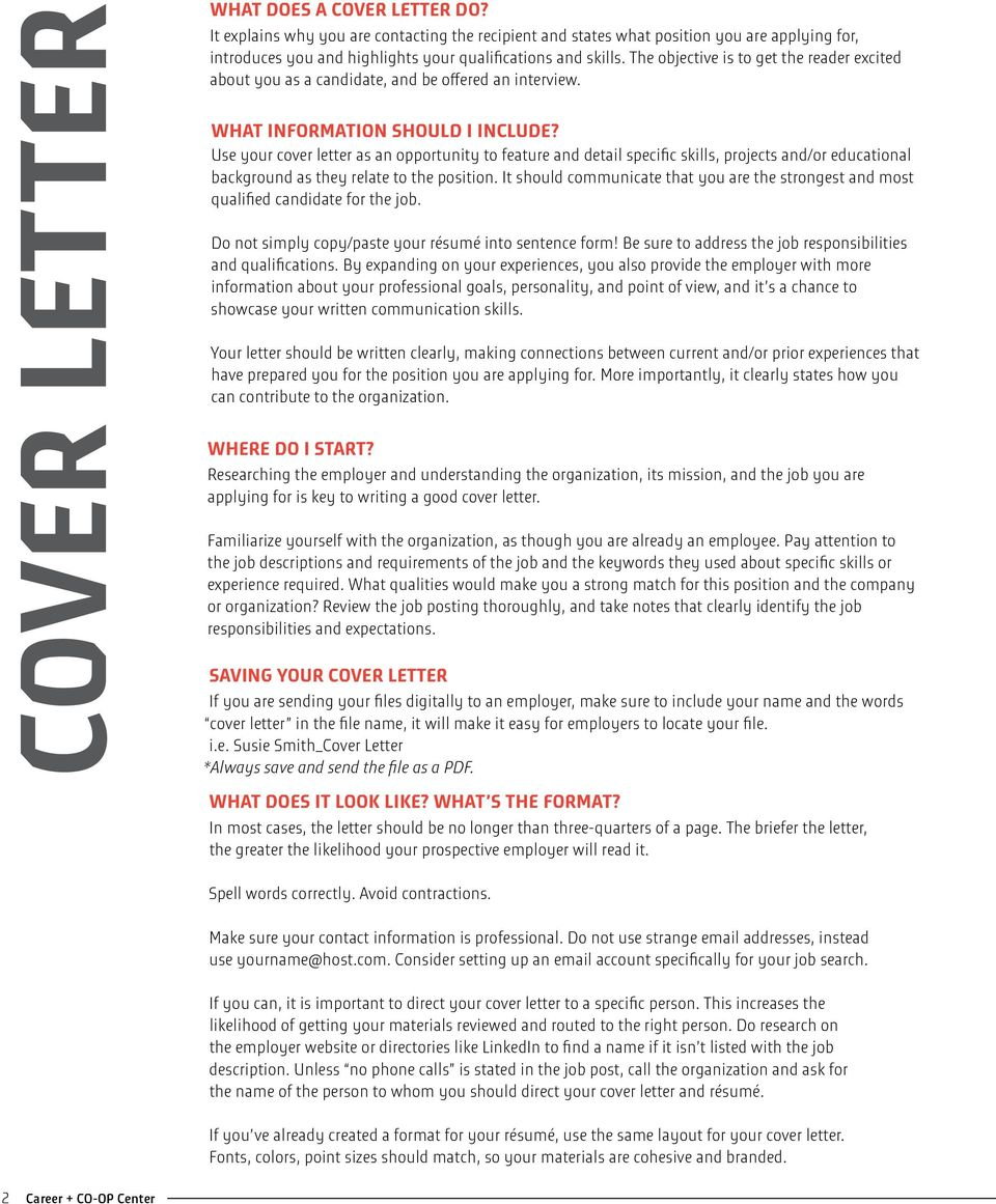 Use your cover letter as an opportunity to feature detail specific skills, projects /or educational background as they relate to the position.