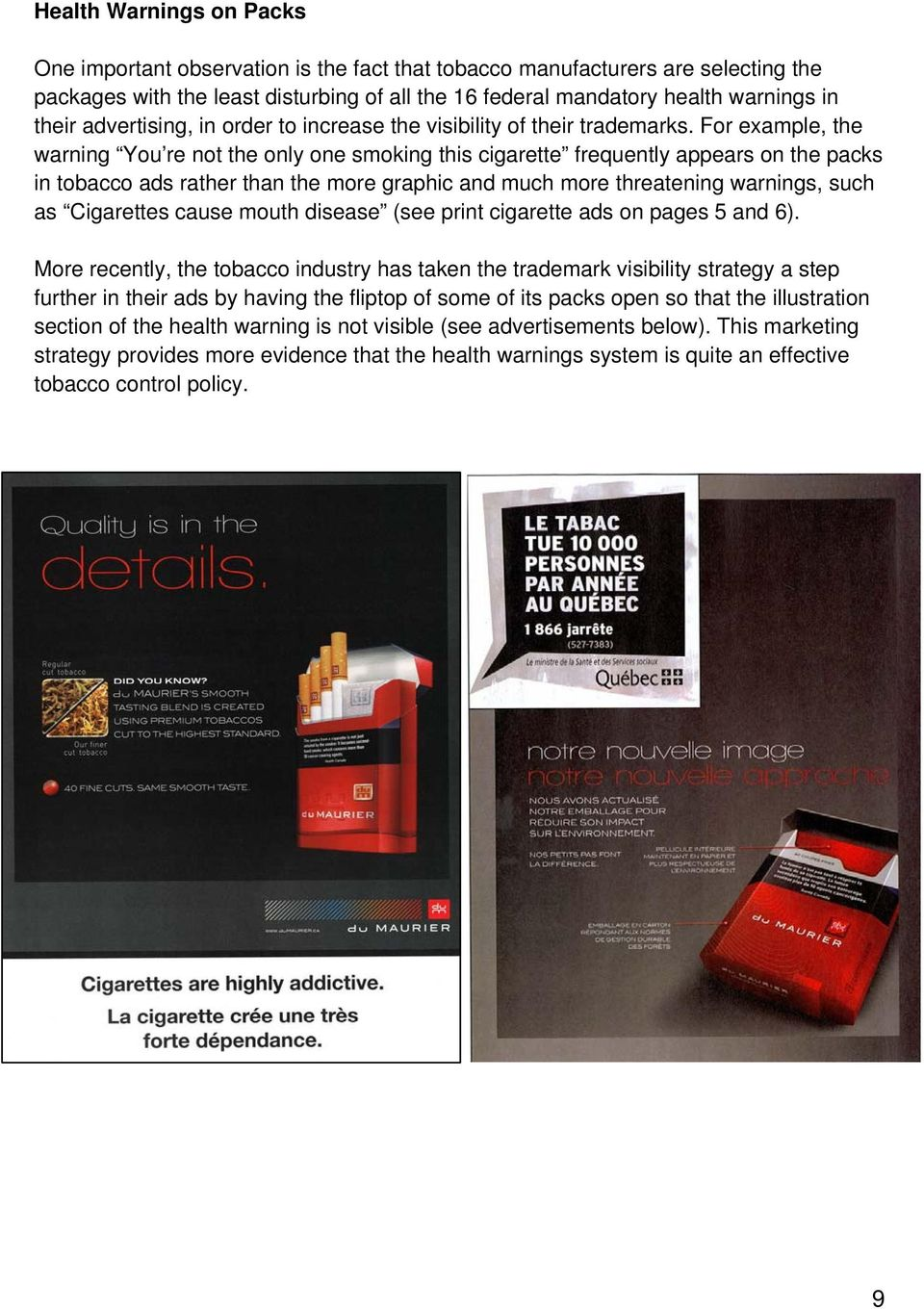 For example, the warning You re not the only one smoking this cigarette frequently appears on the packs in tobacco ads rather than the more graphic and much more threatening warnings, such as