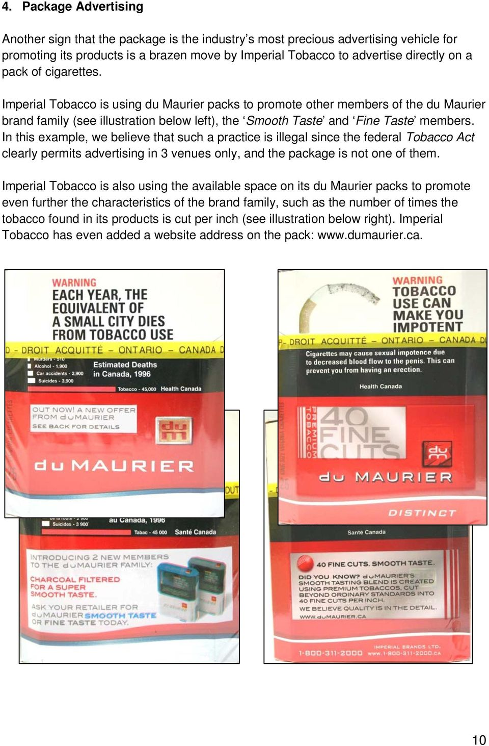 In this example, we believe that such a practice is illegal since the federal Tobacco Act clearly permits advertising in 3 venues only, and the package is not one of them.