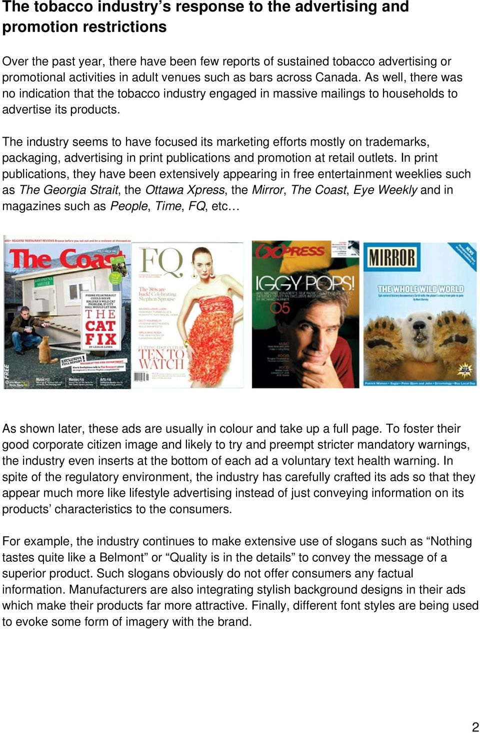 The industry seems to have focused its marketing efforts mostly on trademarks, packaging, advertising in print publications and promotion at retail outlets.