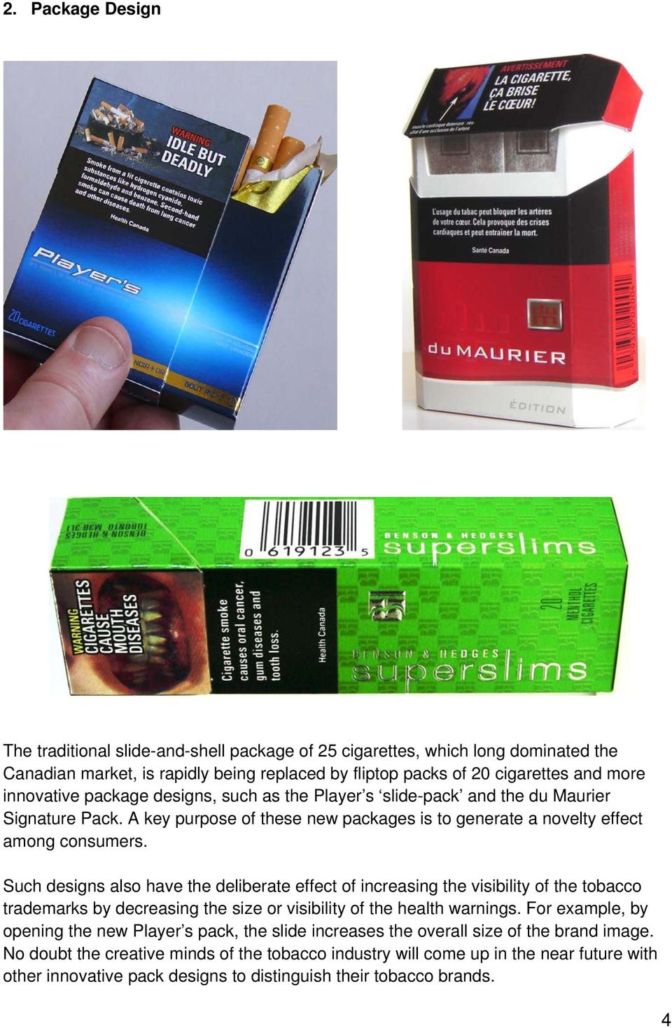 Such designs also have the deliberate effect of increasing the visibility of the tobacco trademarks by decreasing the size or visibility of the health warnings.