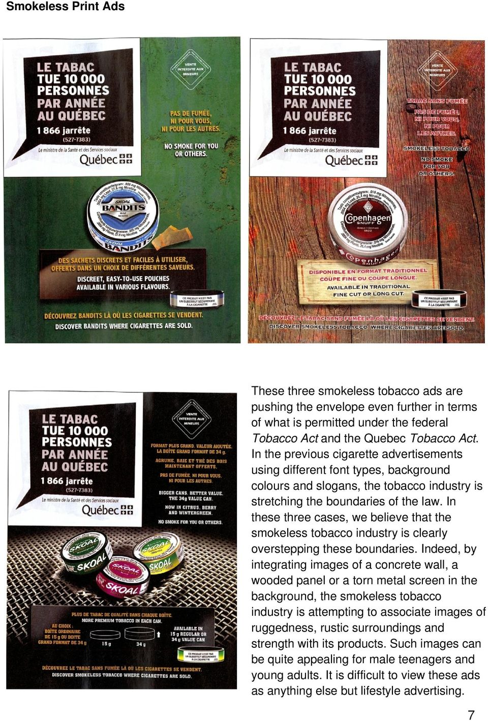 In these three cases, we believe that the smokeless tobacco industry is clearly overstepping these boundaries.