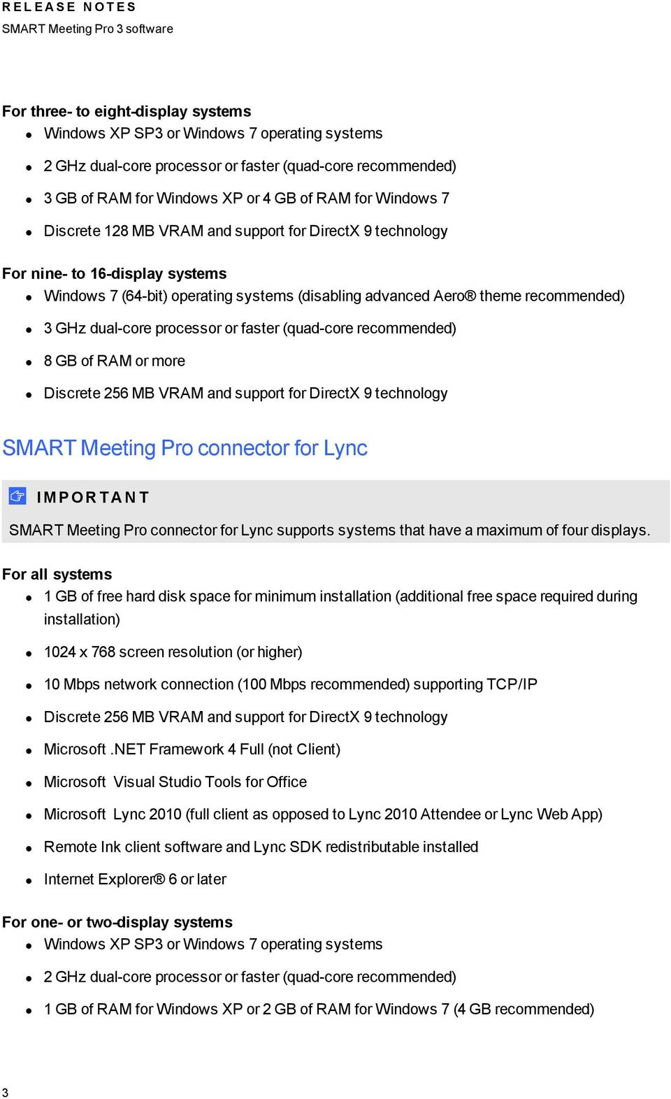 faster (quad-core recommended) 8 GB of RAM or more Discrete 256 MB VRAM and support for DirectX 9 technology SMART Meeting Pro connector for Lync I M P OR T A N T SMART Meeting Pro connector for Lync