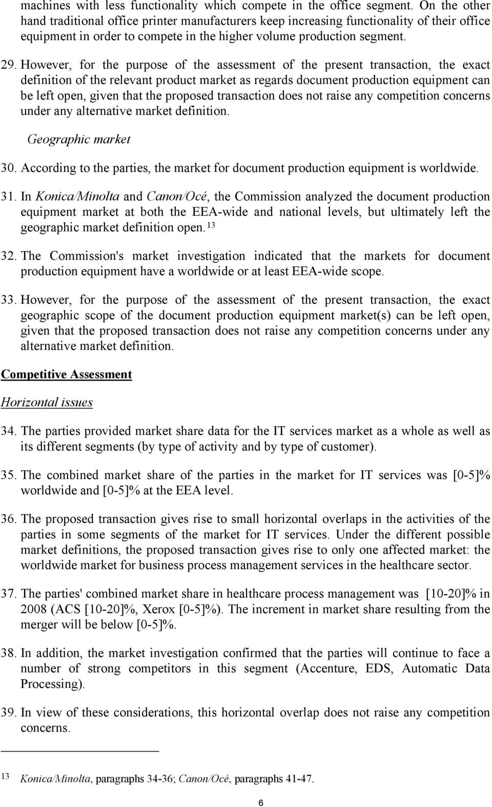 However, for the purpose of the assessment of the present transaction, the exact definition of the relevant product market as regards document production equipment can be left open, given that the