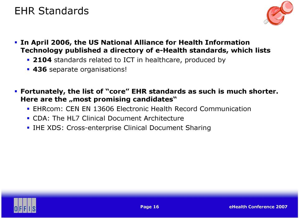 Fortunately, the list of core EHR standards as such is much shorter.