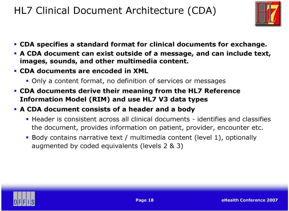 CDA documents are encoded in XML Only a content format, no definition of services or messages CDA documents derive their meaning from the HL7 Reference Information Model (RIM) and use HL7