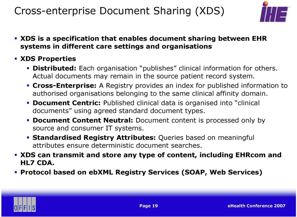 Cross-Enterprise: A Registry provides an index for published information to authorised organisations belonging to the same clinical affinity domain.