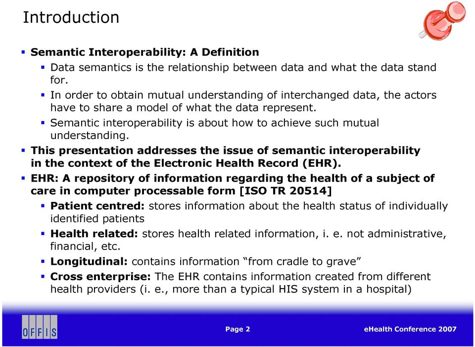 This presentation addresses the issue of semantic interoperability in the context of the Electronic Health Record (EHR).