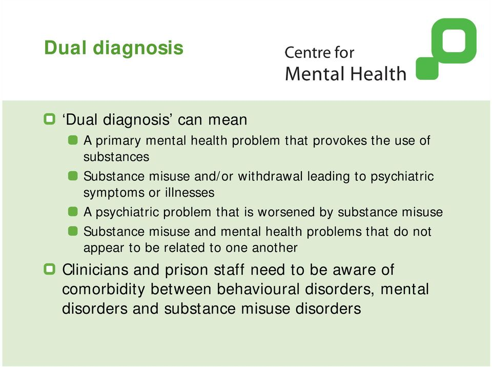 substance misuse Substance misuse and mental health problems that do not appear to be related to one another