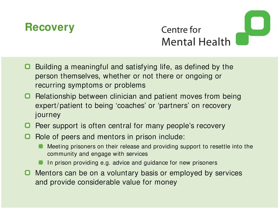 people s recovery Role of peers and mentors in prison include: Meeting prisoners on their release and providing support to resettle into the community and engage