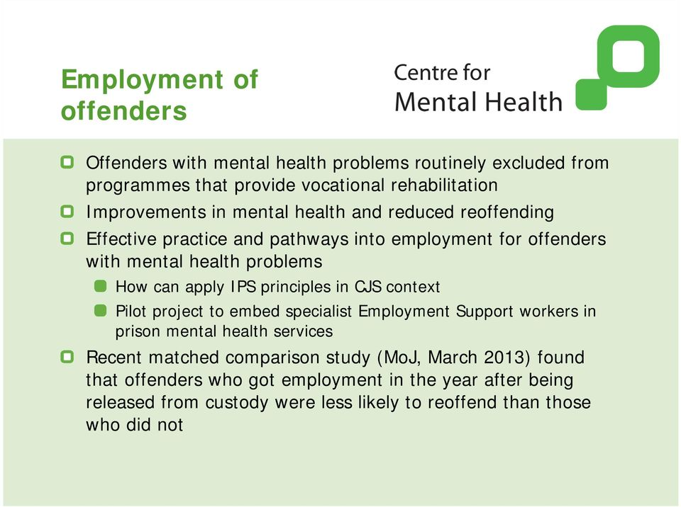 principles in CJS context Pilot project to embed specialist Employment Support workers in prison mental health services Recent matched comparison study