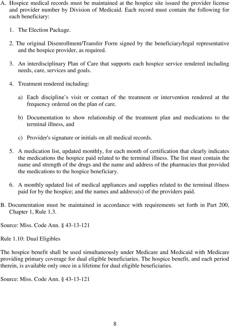 The original Disenrollment/Transfer Form signed by the beneficiary/legal representative and the hospice provider, as required. 3.