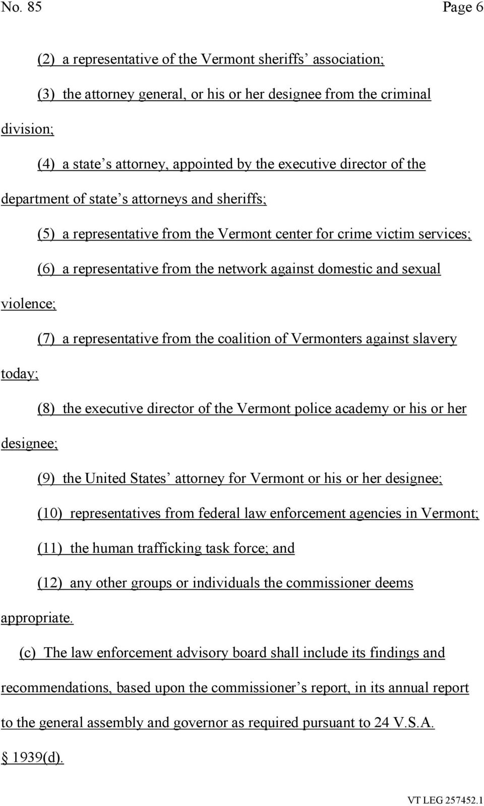 violence; (7) a representative from the coalition of Vermonters against slavery today; (8) the executive director of the Vermont police academy or his or her designee; (9) the United States attorney