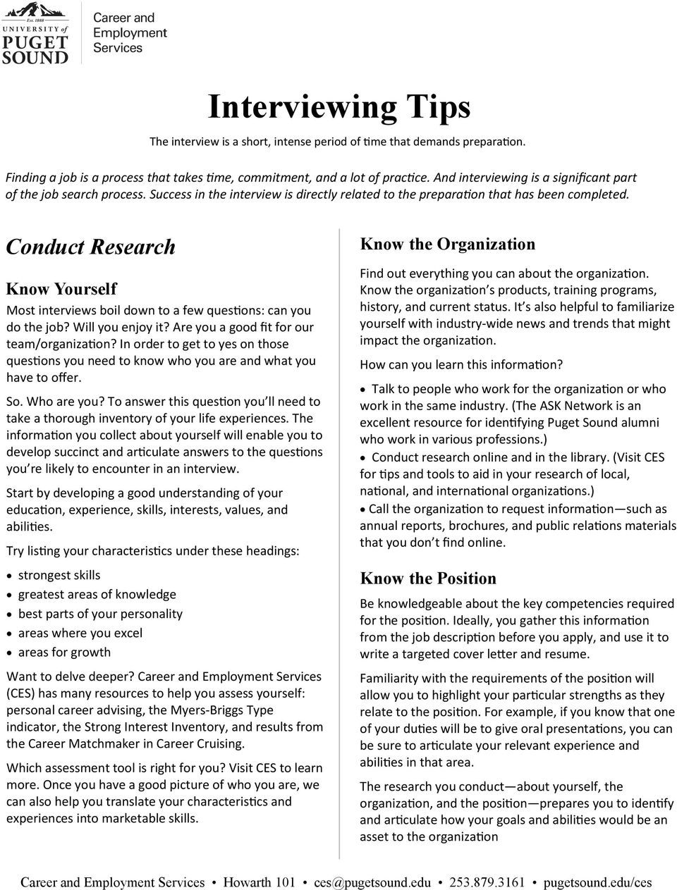 Conduct Research Know Yourself Most interviews boil down to a few questions: can you do the job? Will you enjoy it? Are you a good fit for our team/organization?