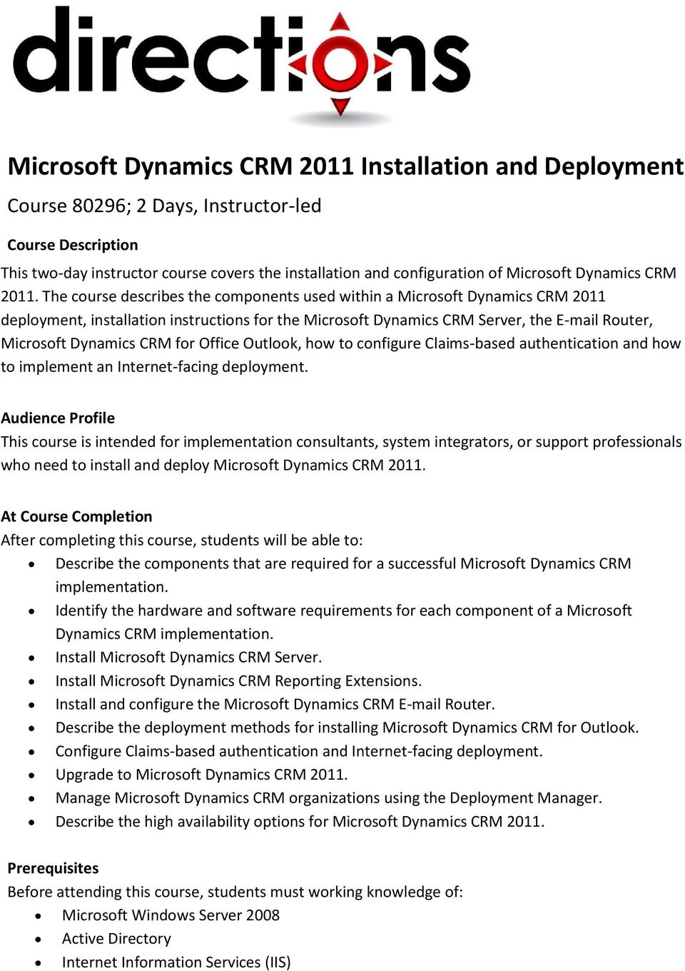 The course describes the components used within a Microsoft Dynamics CRM 2011 deployment, installation instructions for the Microsoft Dynamics CRM Server, the E-mail Router, Microsoft Dynamics CRM