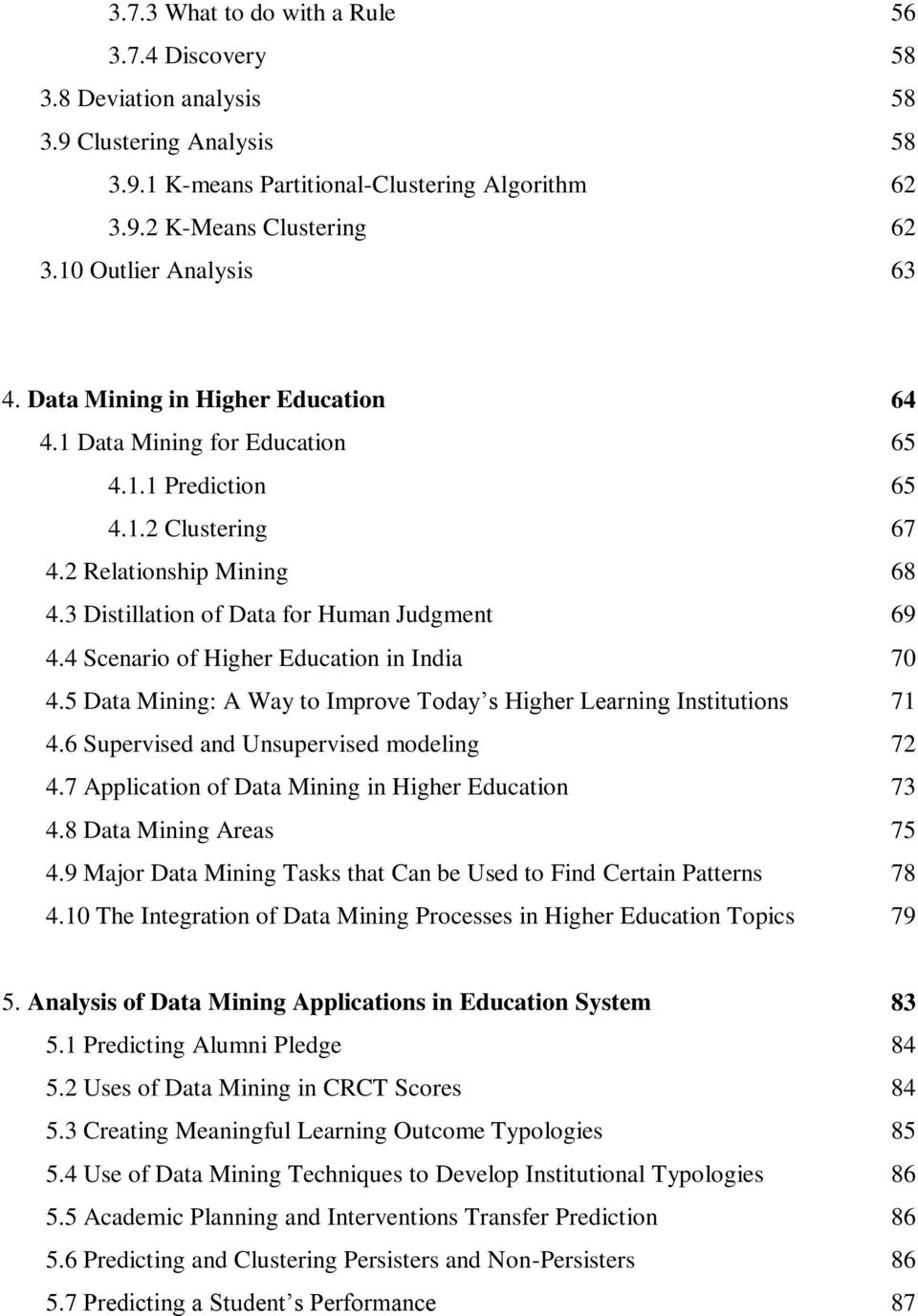 3 Distillation of Data for Human Judgment 69 4.4 Scenario of Higher Education in India 70 4.5 Data Mining: A Way to Improve Today s Higher Learning Institutions 71 4.