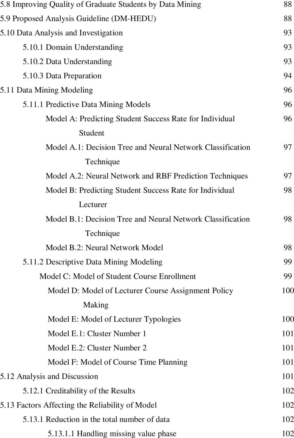 1: Decision Tree and Neural Network Classification 97 Technique Model A.2: Neural Network and RBF Prediction Techniques 97 Model B: Predicting Student Success Rate for Individual 98 Lecturer Model B.
