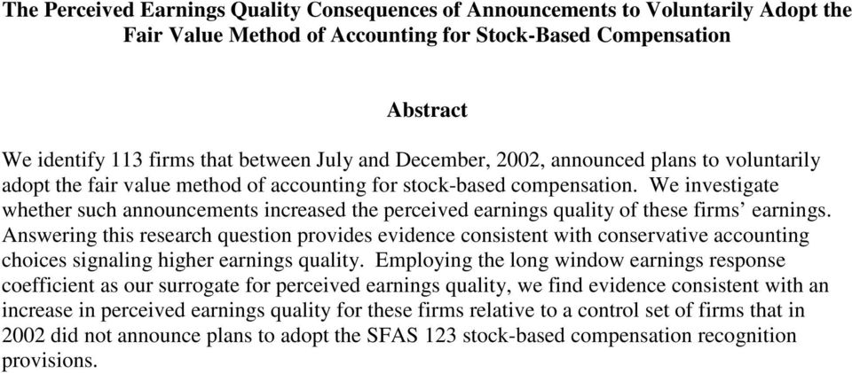 We investigate whether such announcements increased the perceived earnings quality of these firms earnings.