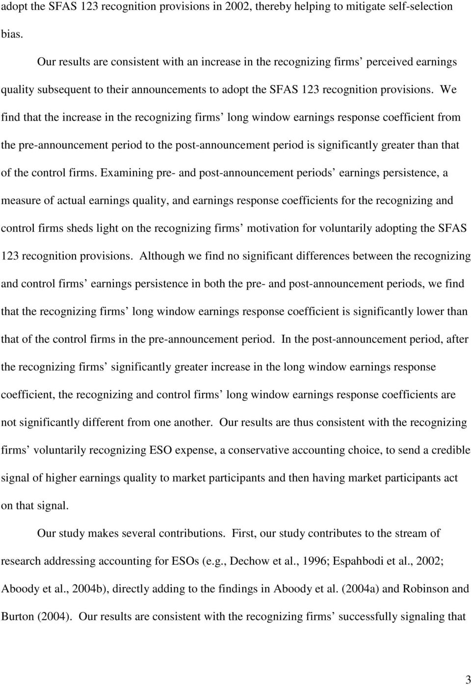 We find that the increase in the recognizing firms long window earnings response coefficient from the pre-announcement period to the post-announcement period is significantly greater than that of the