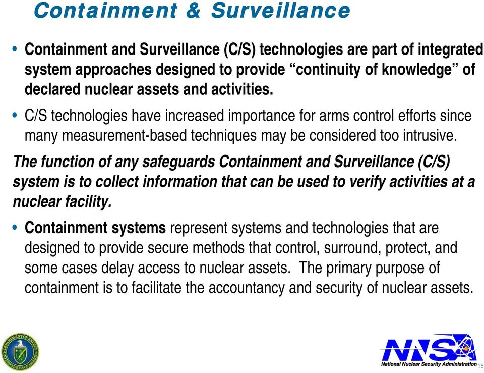 The function of any safeguards Containment and Surveillance (C/S) system is to collect information that can be used to verify activities at a nuclear facility.