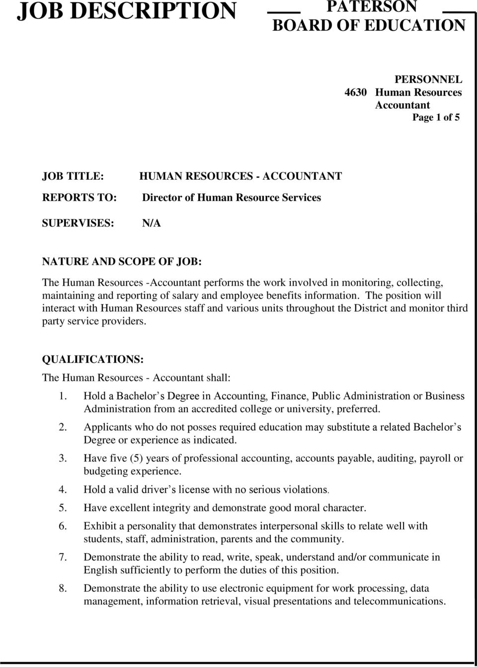 The position will interact with Human Resources staff and various units throughout the District and monitor third party service providers. QUALIFICATIONS: The Human Resources - shall: 1.