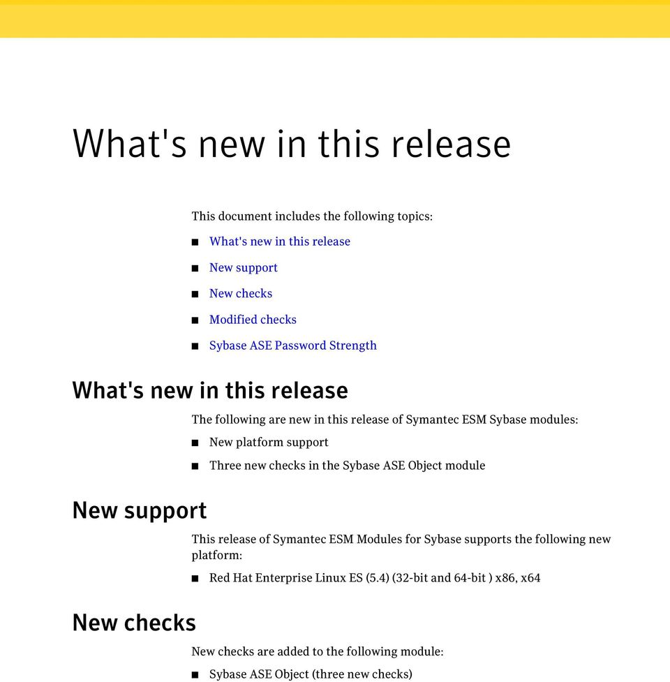 platform support Three new checks in the Sybase ASE Object module This release of Symantec ESM Modules for Sybase supports the following new