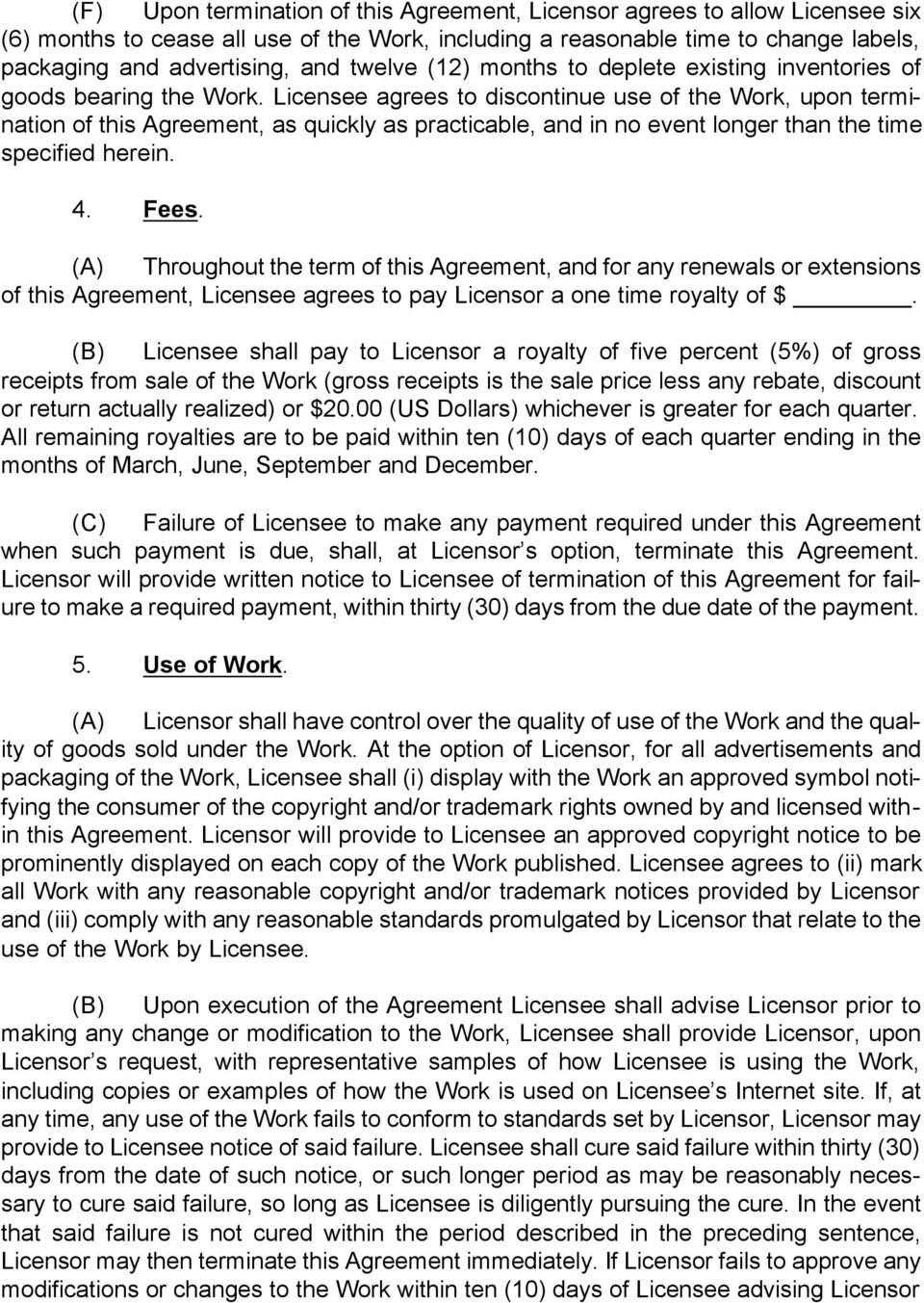 Licensee agrees to discontinue use of the Work, upon termination of this Agreement, as quickly as practicable, and in no event longer than the time specified herein. 4. Fees.
