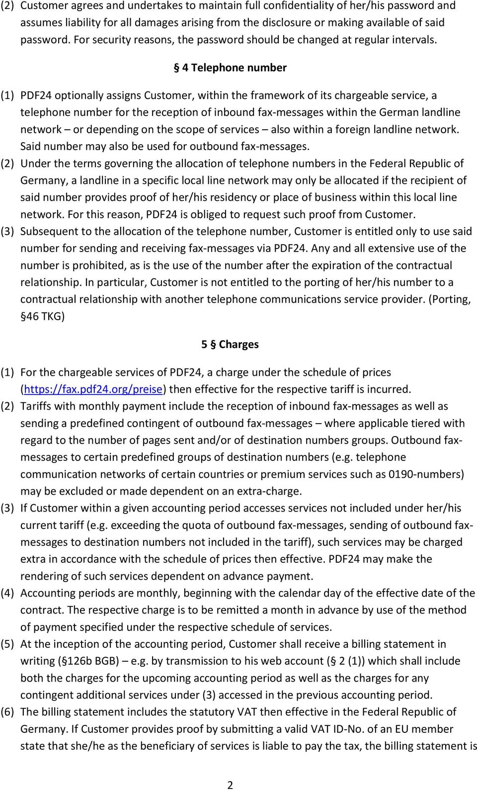 4 Telephone number (1) PDF24 optionally assigns Customer, within the framework of its chargeable service, a telephone number for the reception of inbound fax-messages within the German landline