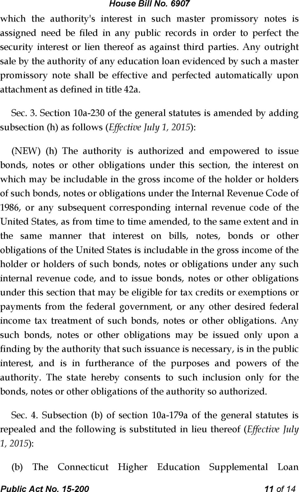 Section 10a-230 of the general statutes is amended by adding subsection (h) as follows (Effective July 1, 2015): (NEW) (h) The authority is authorized and empowered to issue bonds, notes or other