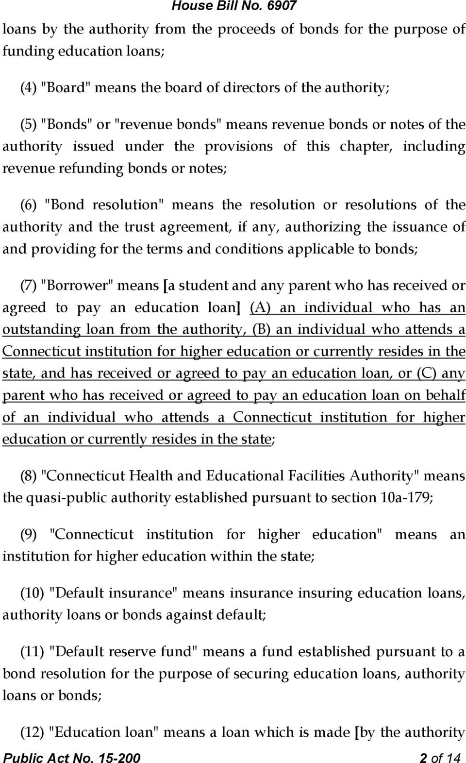 "the trust agreement, if any, authorizing the issuance of and providing for the terms and conditions applicable to bonds; (7) ""Borrower"" means [a student and any parent who has received or agreed to"