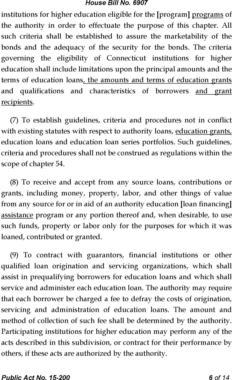 The criteria governing the eligibility of Connecticut institutions for higher education shall include limitations upon the principal amounts and the terms of education loans, the amounts and terms of