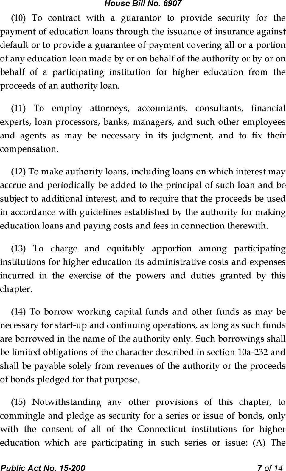 (11) To employ attorneys, accountants, consultants, financial experts, loan processors, banks, managers, and such other employees and agents as may be necessary in its judgment, and to fix their