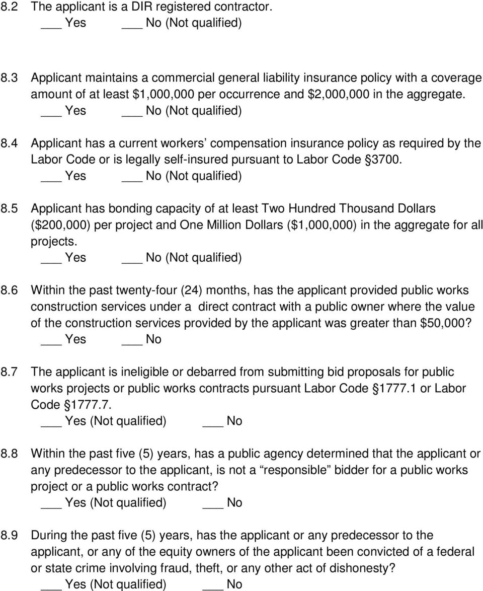 4 Applicant has a current workers compensation insurance policy as required by the Labor Code or is legally self-insured pursuant to Labor Code 3700. Yes No (Not qualified) 8.