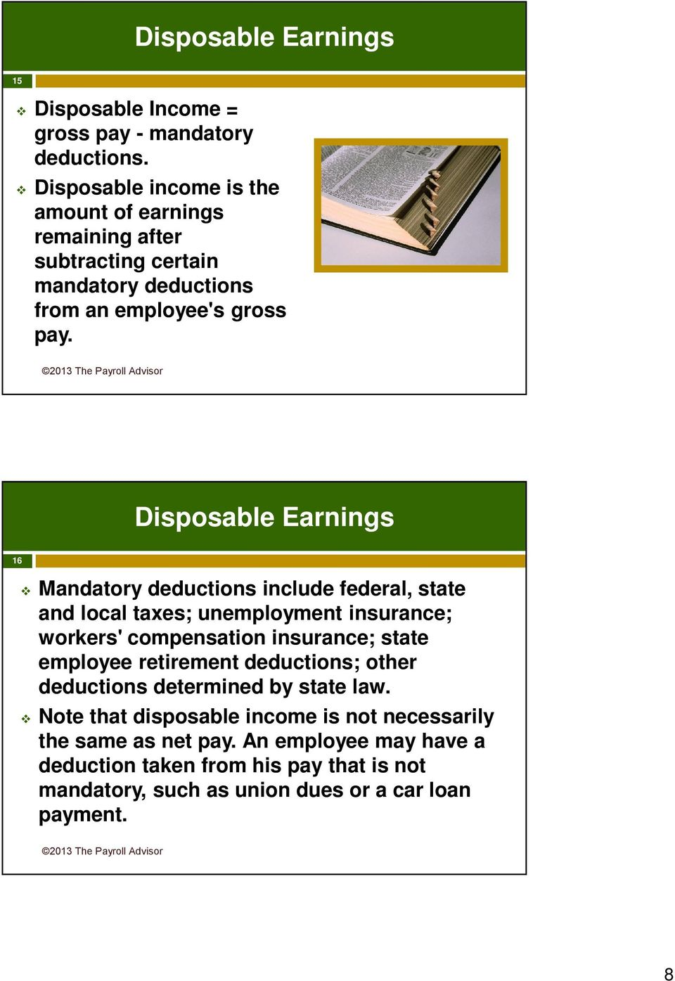 Disposable Earnings 16 Mandatory deductions include federal, state and local taxes; unemployment insurance; workers' compensation insurance; state