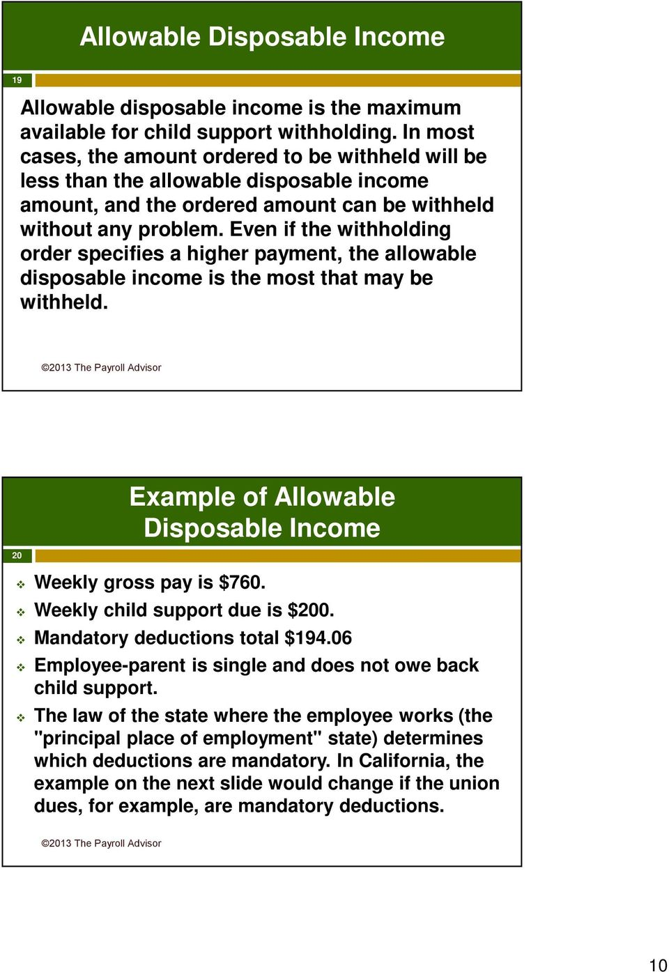 Even if the withholding order specifies a higher payment, the allowable disposable income is the most that may be withheld. 20 Example of Allowable Disposable Income Weekly gross pay is $760.