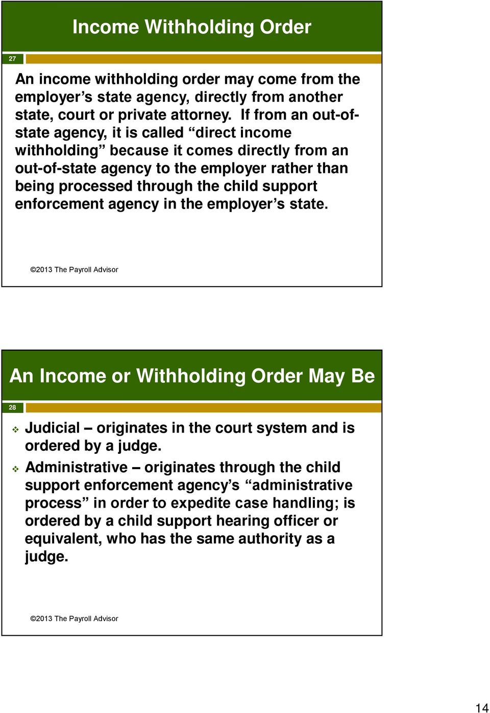 child support enforcement agency in the employer s state. An Income or Withholding Order May Be 28 Judicial originates in the court system and is ordered by a judge.