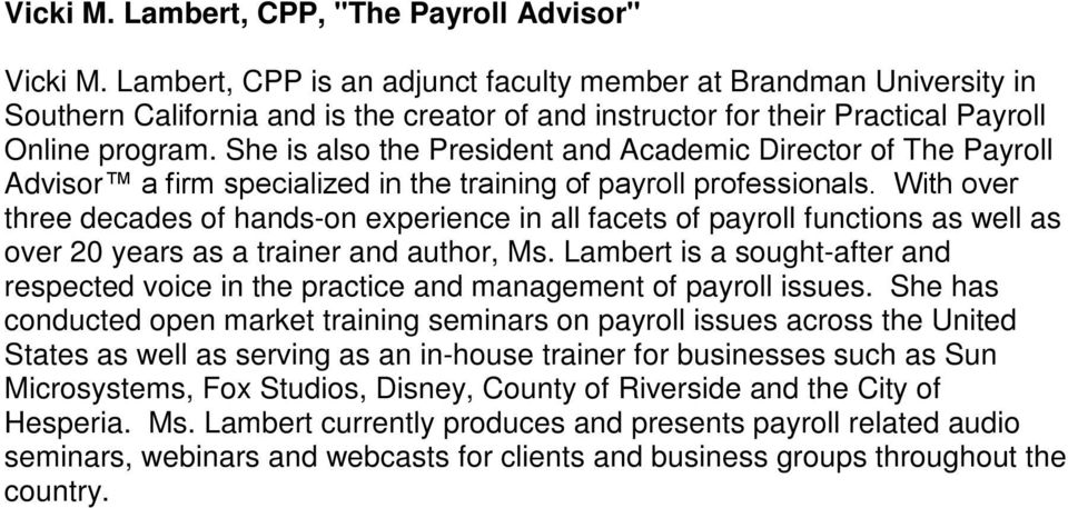 She is also the President and Academic Director of The Payroll Advisor a firm specialized in the training of payroll professionals.