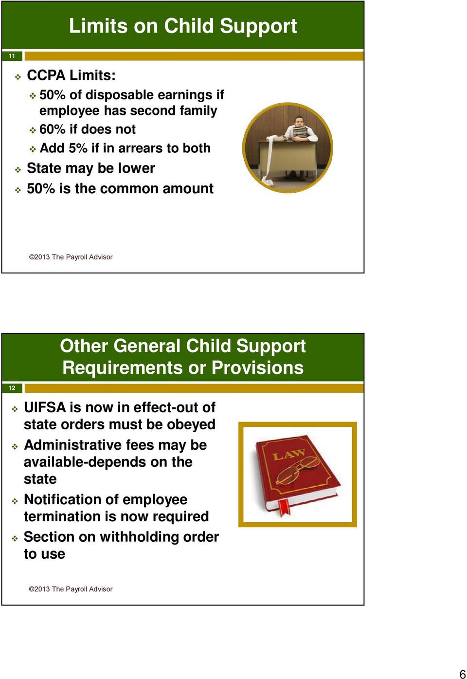 Requirements or Provisions UIFSA is now in effect-out of state orders must be obeyed Administrative fees may be