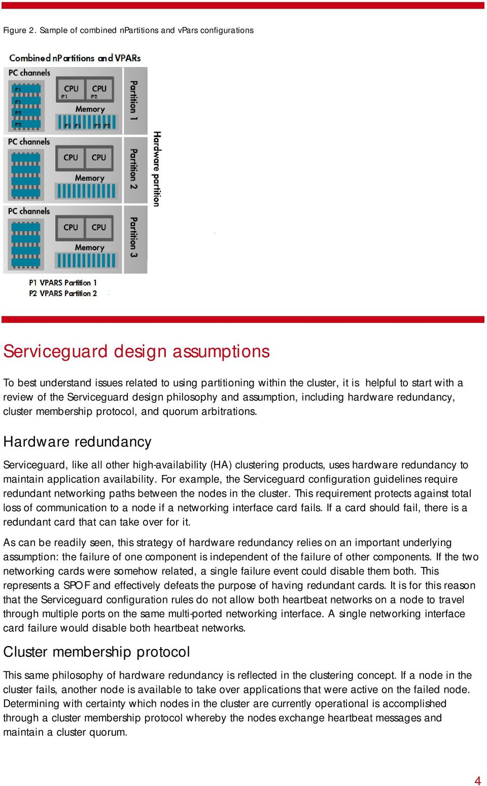 review of the Serviceguard design philosophy and assumption, including hardware redundancy, cluster membership protocol, and quorum arbitrations.