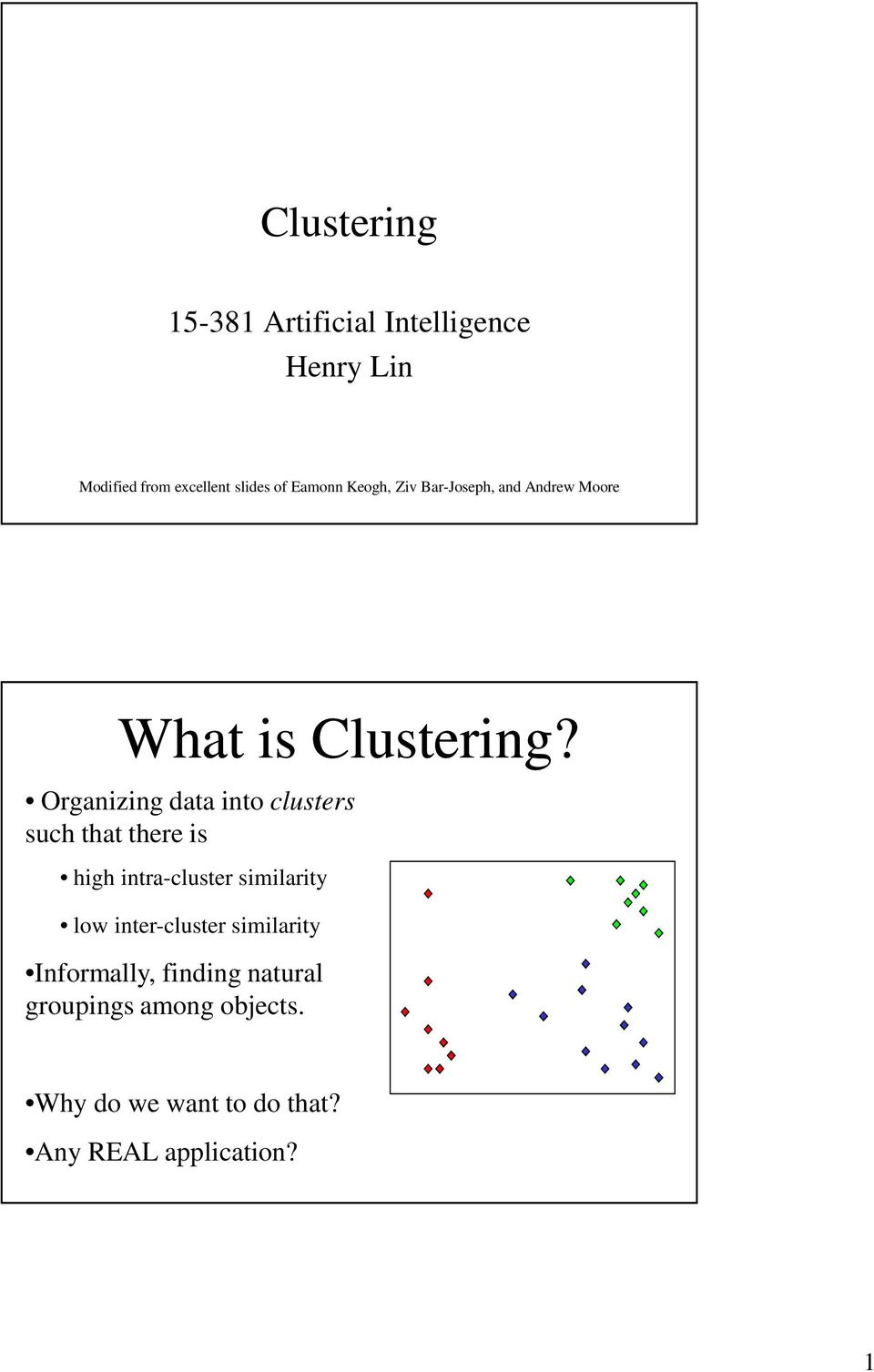 Organizing data into clusters such that there is high intra-cluster similarity low
