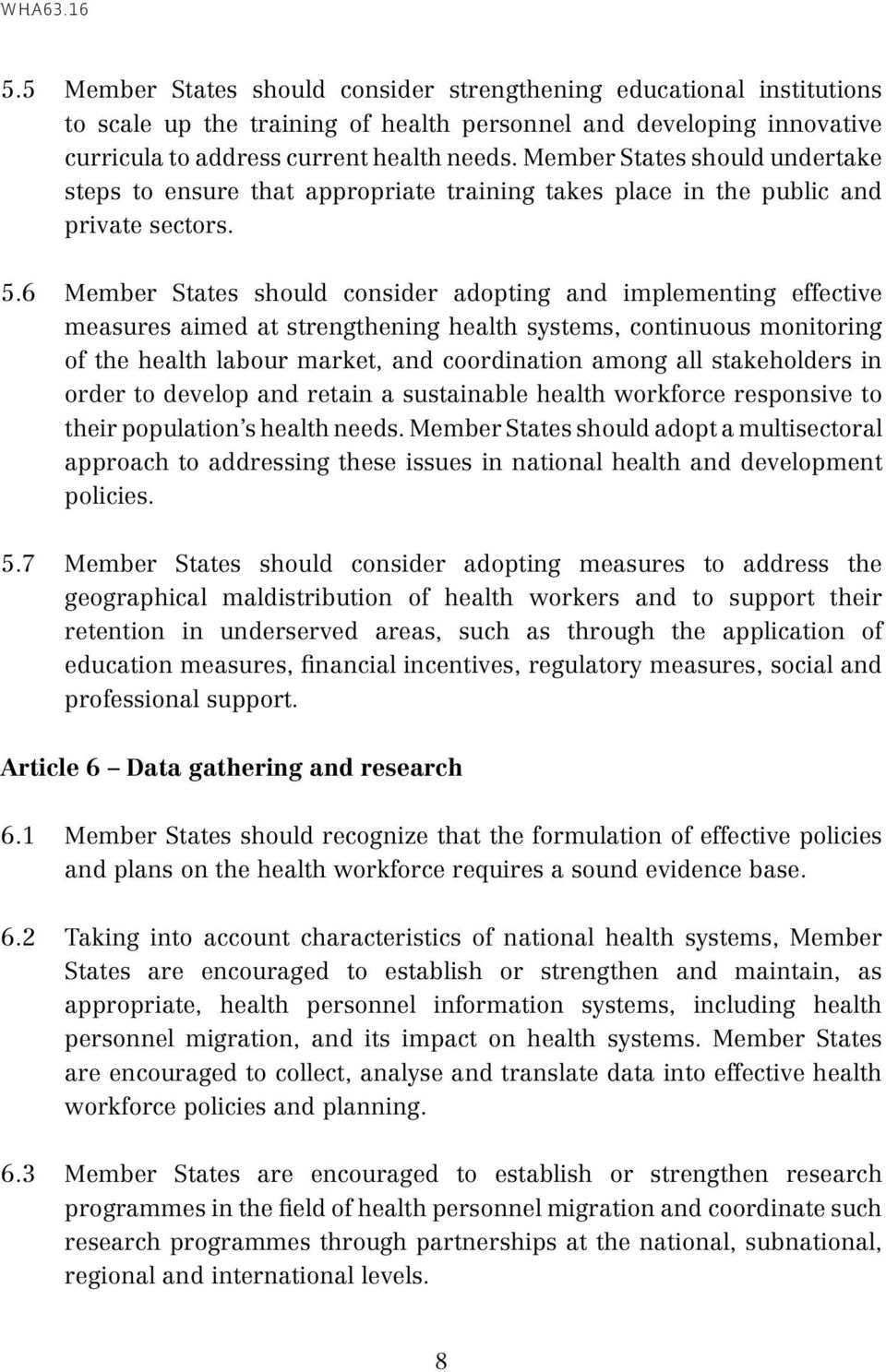 6 Member States should consider adopting and implementing effective measures aimed at strengthening health systems, continuous monitoring of the health labour market, and coordination among all