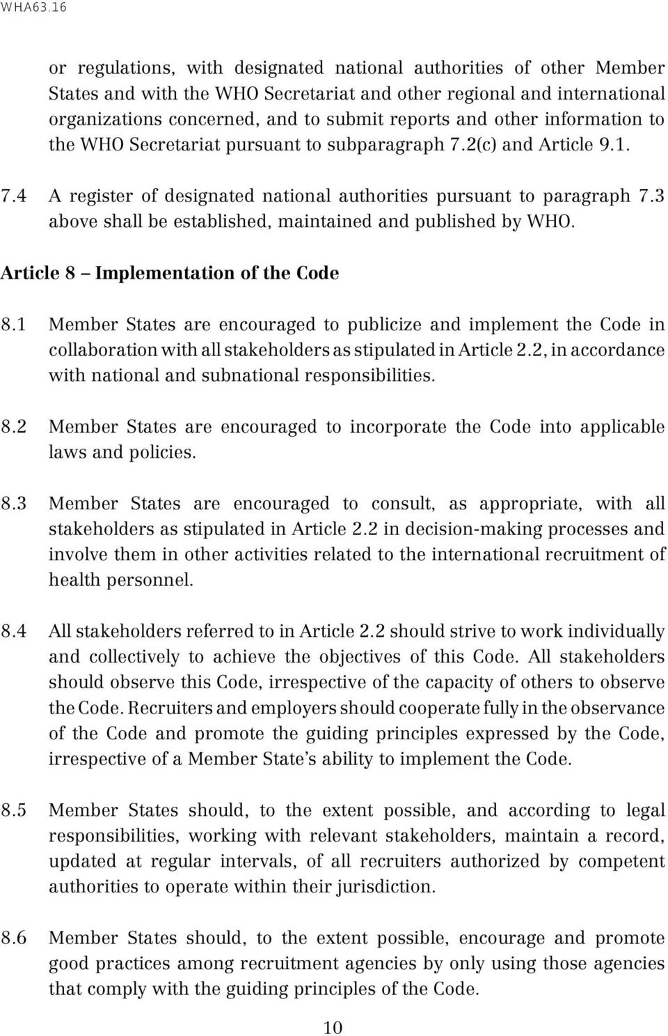 3 above shall be established, maintained and published by WHO. Article 8 Implementation of the Code 8.